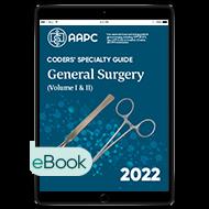 Coders' Specialty Guide 2022: General Surgery (Volume I & II) - eBook