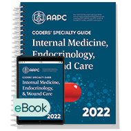 Coders' Specialty Guide 2022: Internal Medicine/ Endocrinology/ Wound Care - Print + eBook