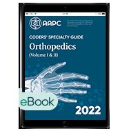 Coders' Specialty Guide 2022: Orthopedics (Volume 1 & II) - eBook
