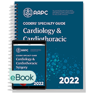 Coders' Specialty Guide 2022: Cardiology/ Cardiothoracic Surgery - Print + eBook