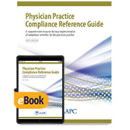 Physician Practice Compliance Reference Guide - Print + eBook - First Edition