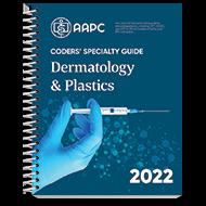Coders' Specialty Guide 2022: Dermatology/ Plastics