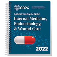 Coders' Specialty Guide 2022: Internal Medicine/ Endocrinology/ Wound Care