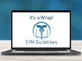 E/M Guideline Changes: It