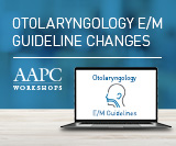 E/M Guideline Changes: Otolaryngology